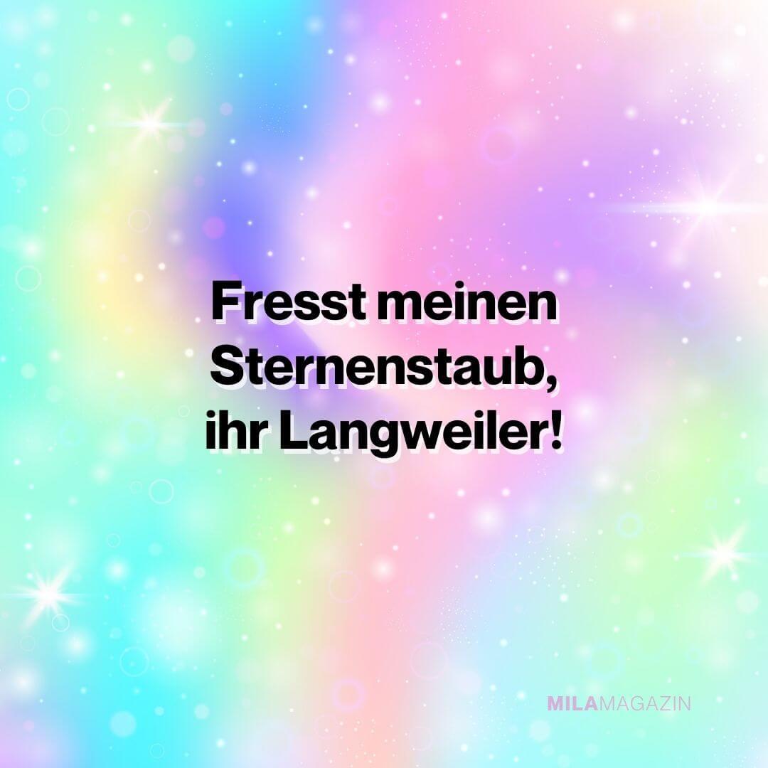 Fresst meinen Sternenstaub, ihr Langweiler! | Einhornsprüche