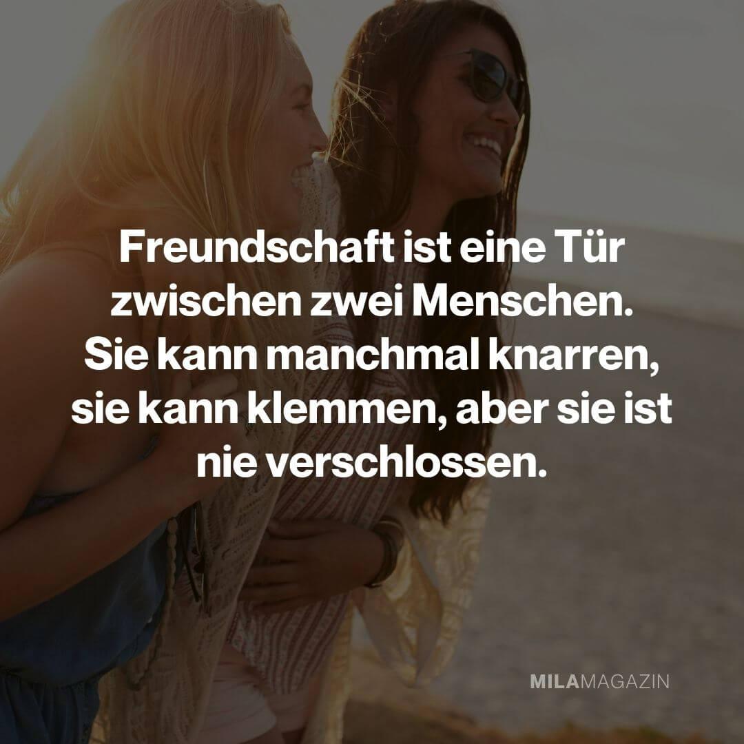 Freundschaft ist eine Tür zwischen zwei Menschen. Sie kann manchmal knarren, sie kann klemmen, aber sie ist nie verschlossen. | Freundschaftssprüche