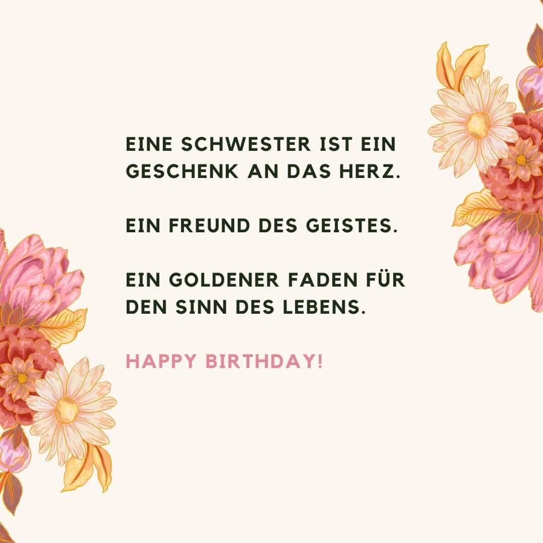 Eine Schwester ist ein Geschenk an das Herz.  Ein Freund des Geistes.  Ein goldener Faden für den Sinn des Lebens.  Happy Birthday!