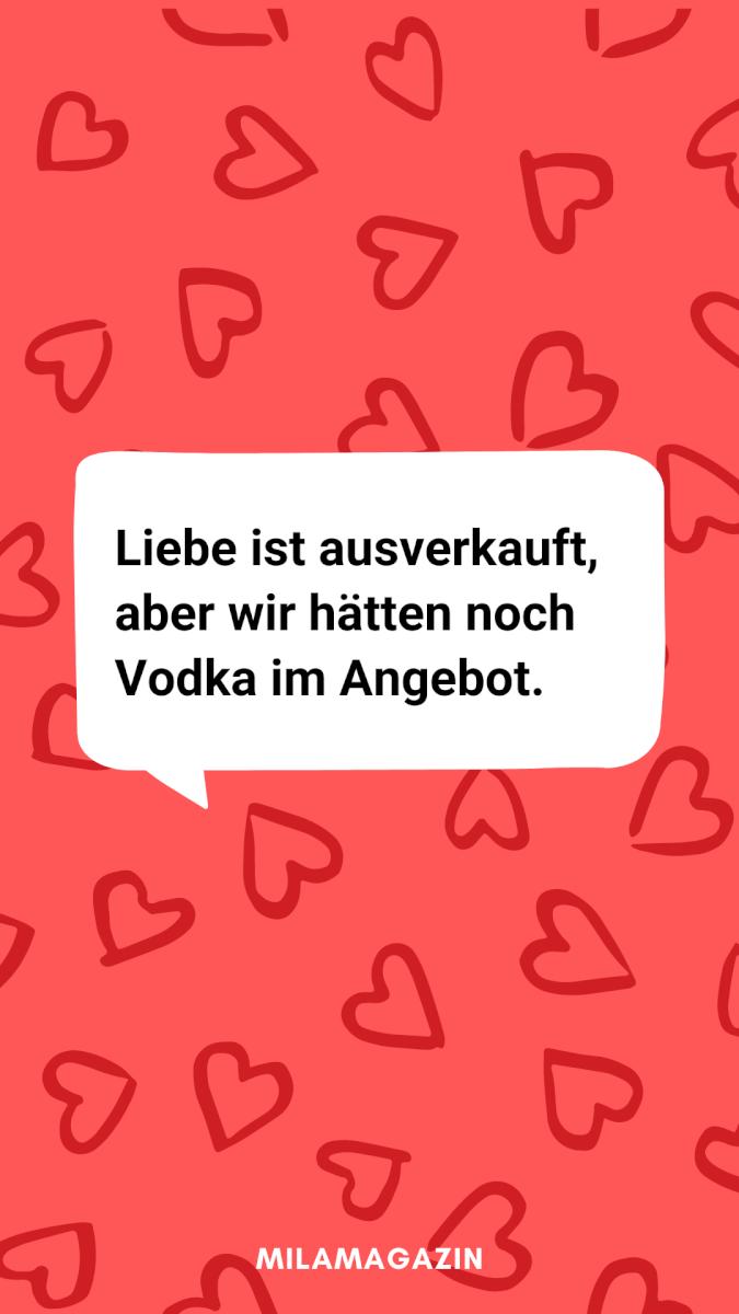 Liebe ist ausverkauft, aber wir hätten noch Vodka im Angebot!