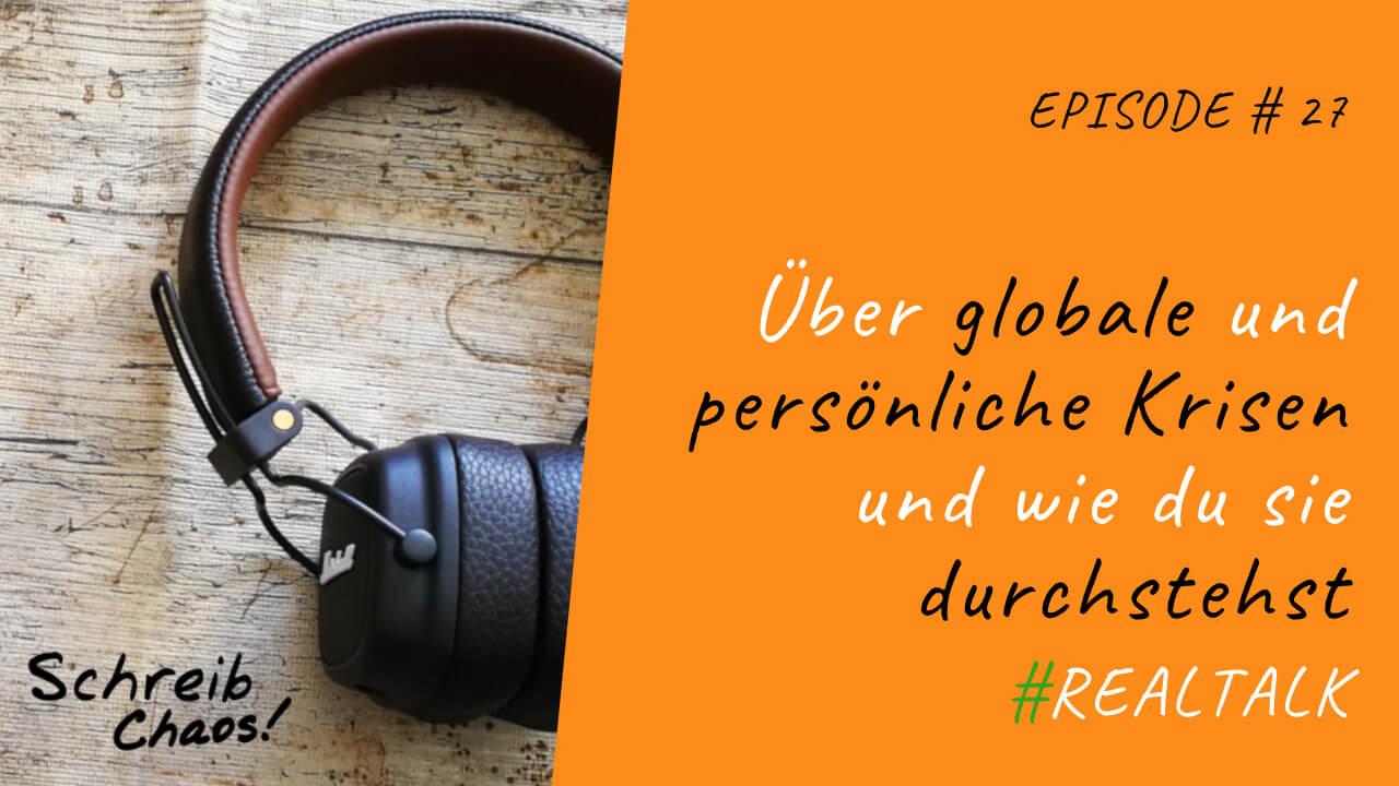 Über globale und persönliche Krisen und wie du sie durchstehst #realtalk [SC027]