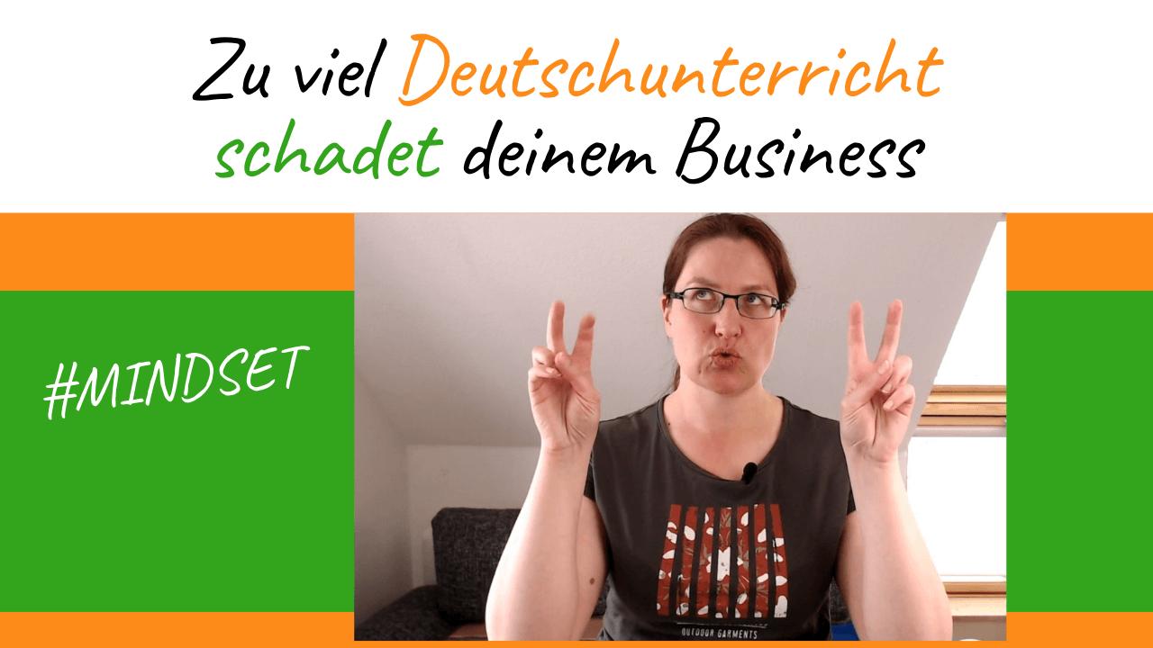 Zu viel Deutschunterricht schadet deinem Business #mindset