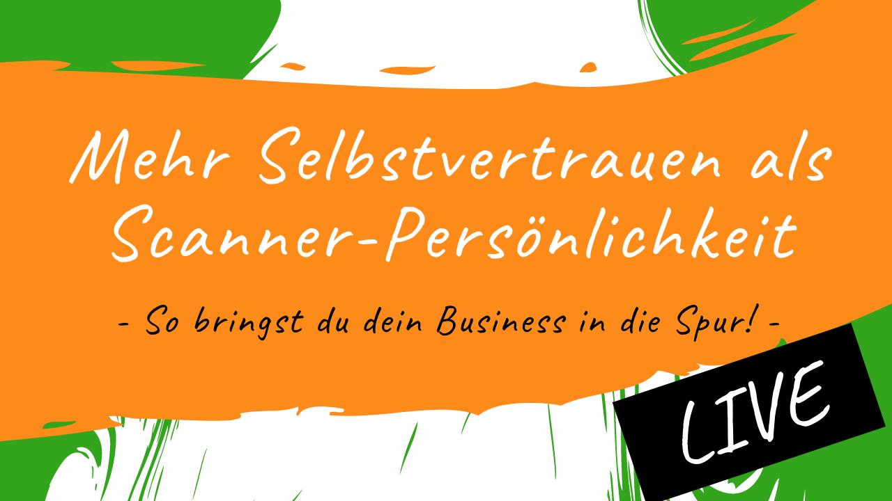 Mehr Selbstvertrauen als Scanner-Persönlichkeit - So bringst du dein Business in die Spur!