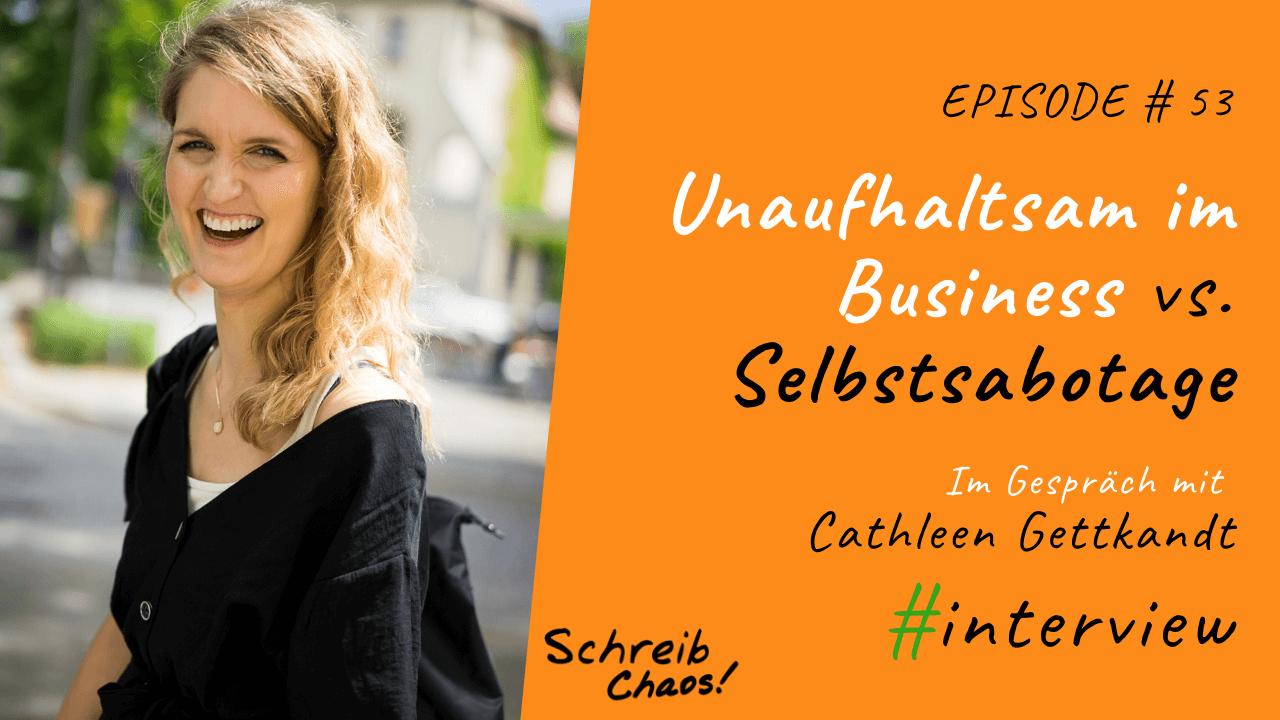 Unaufhaltsam im Business vs. Selbstsabotage - Im Gespräch mit Cathleen Gettkandt