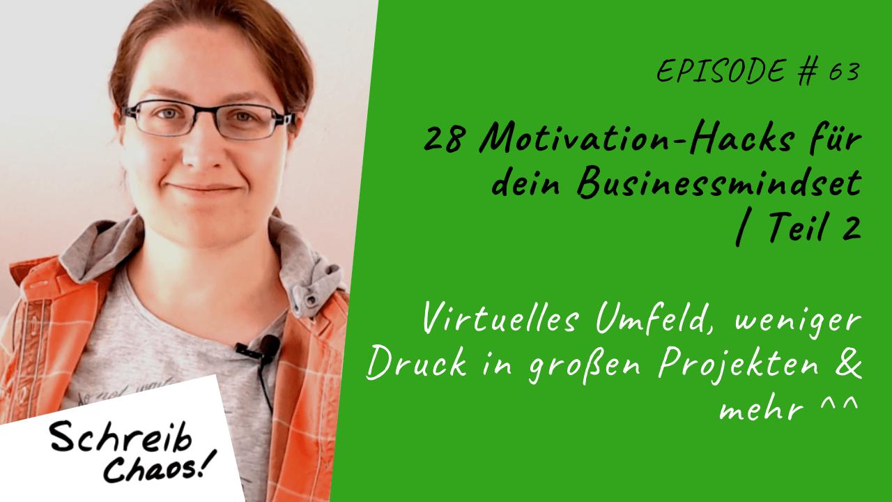 28 Motivation-Hacks für dein Businessmindset Teil 2: Virtuelles Umfeld, weniger Druck in großen Projekten & mehr ^^