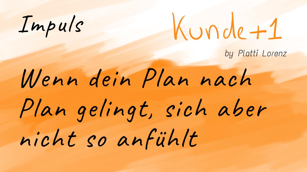 Wenn dein Plan nach Plan gelingt, sich aber nicht so anfühlt