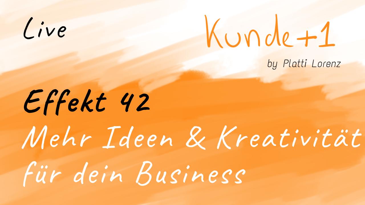 Effekt 42: Mehr Ideen & Kreativität für dein Business