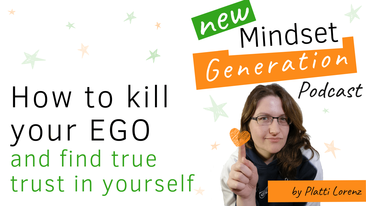 How to kill your EGO and find true trust in yourself