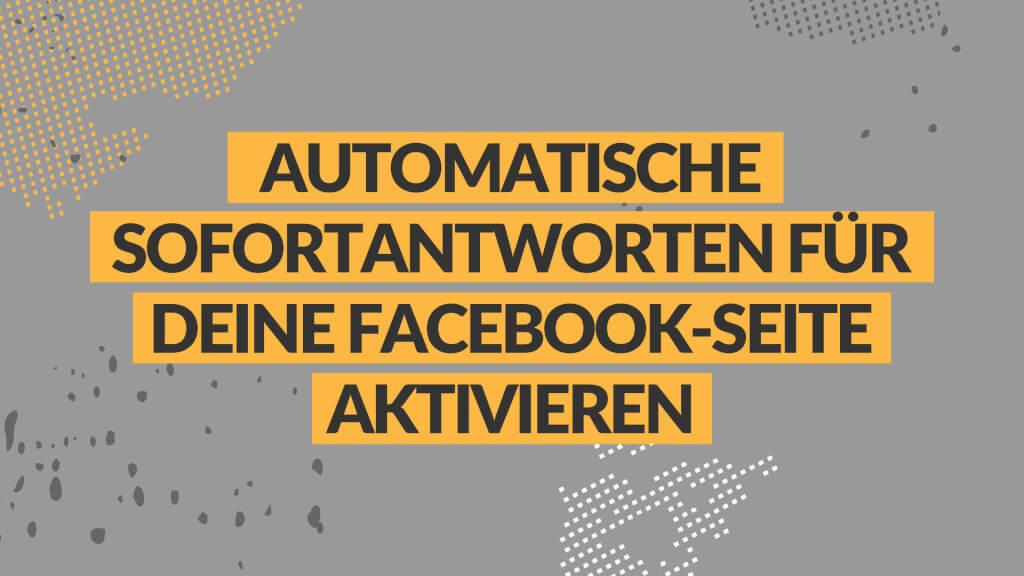 Automatische Sofortantworten für deine Facebook Seite aktivieren