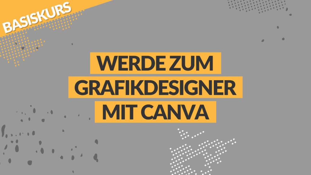 Werde zum Grafikdesigner mit Canva