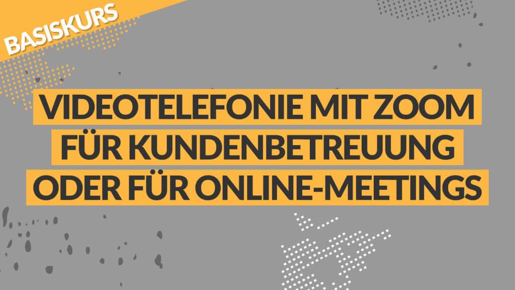 Videotelefonie mit Zoom für die Kundenbetreuung oder für Online-Meetings