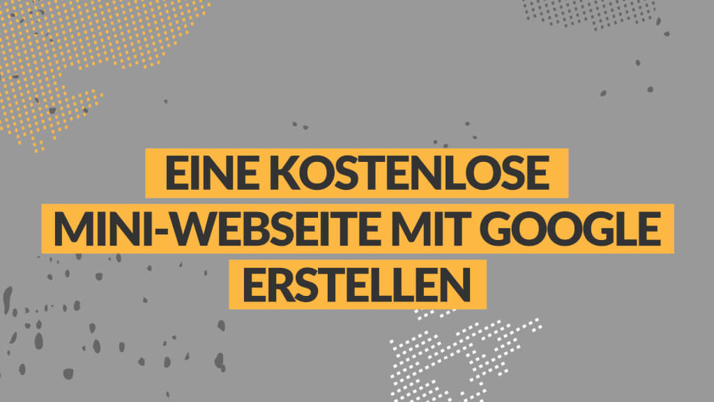 Eine kostenlose Mini-Webseite mit Google erstellen