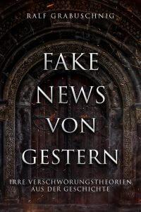 Fake News von Gestern. Das eBook über die irrsten Verschwörungstheorien der Geschichte