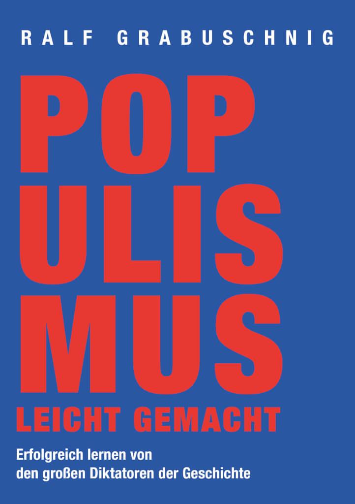 Populismus leicht gemacht. Erfolgreich lernen von den großen Diktatoren der Geschichte