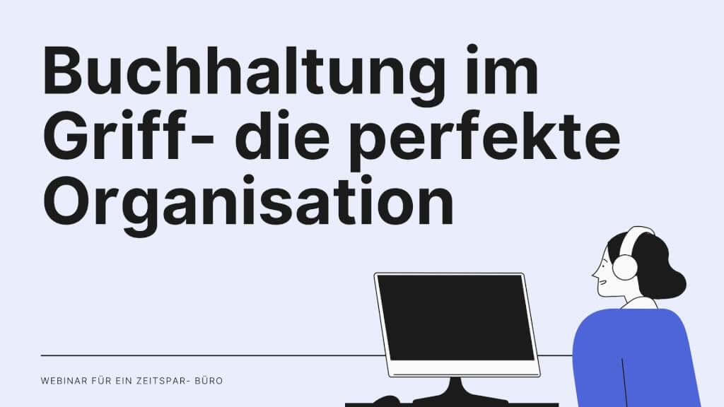 Webinar: Buchhaltung im Griff- Anleitung zur Organisation & Umsetzung