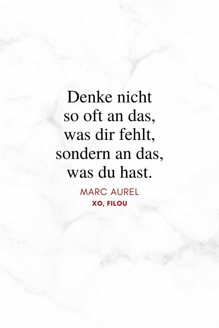"""Denke nicht so oft an das, was dir fehlt, sondern an das, was du hast."" – Marc Aurel | Lebensweisheiten | XO, FILOU"