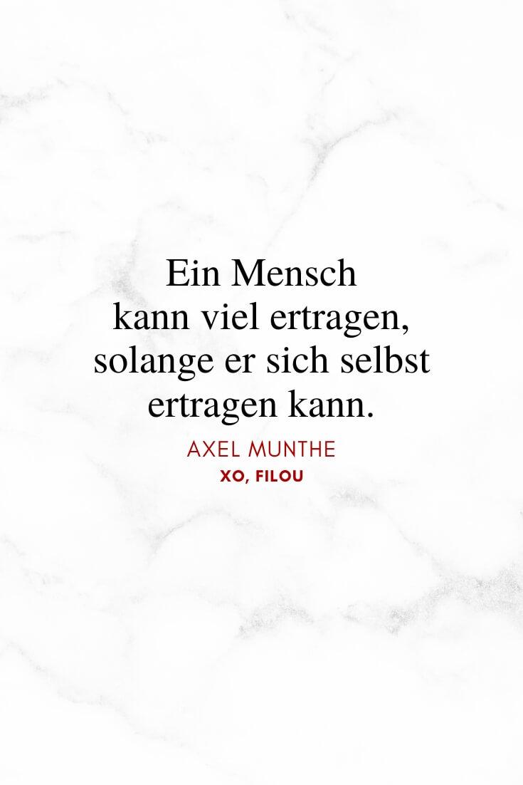 """Ein Mensch kann viel ertragen, solange er sich selbst ertragen kann."" – Axel Munthe | Lebensweisheiten | XO, FILOU"