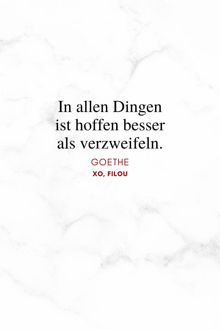 """In allen Dingen ist hoffen besser als verzweifeln."" – Goethe | Lebensweisheiten | XO, FILOU"