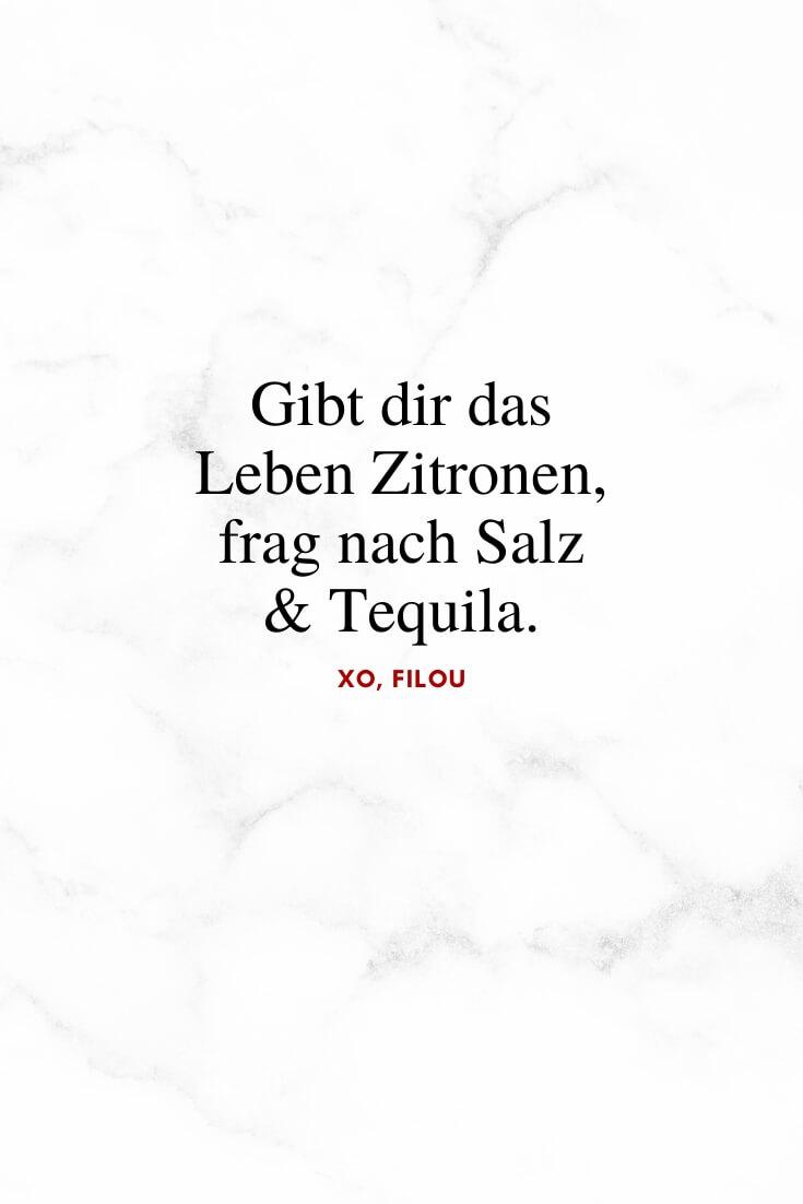 """Gibt dir das Leben Zitronen, frag nach Salz & Tequila."" | Lebensweisheiten | XO, FILOU"