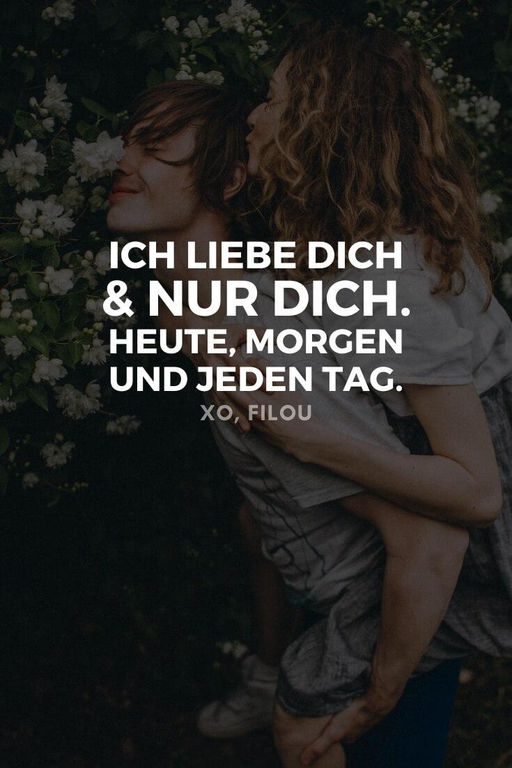 Ich liebe dich und nur dich. Heute, morgen und jeden Tag. | Entdecke 21 schöne Sprüche, die ans Herz gehen | XO, FILOU #sprüche #liebe #lieblingsmensch