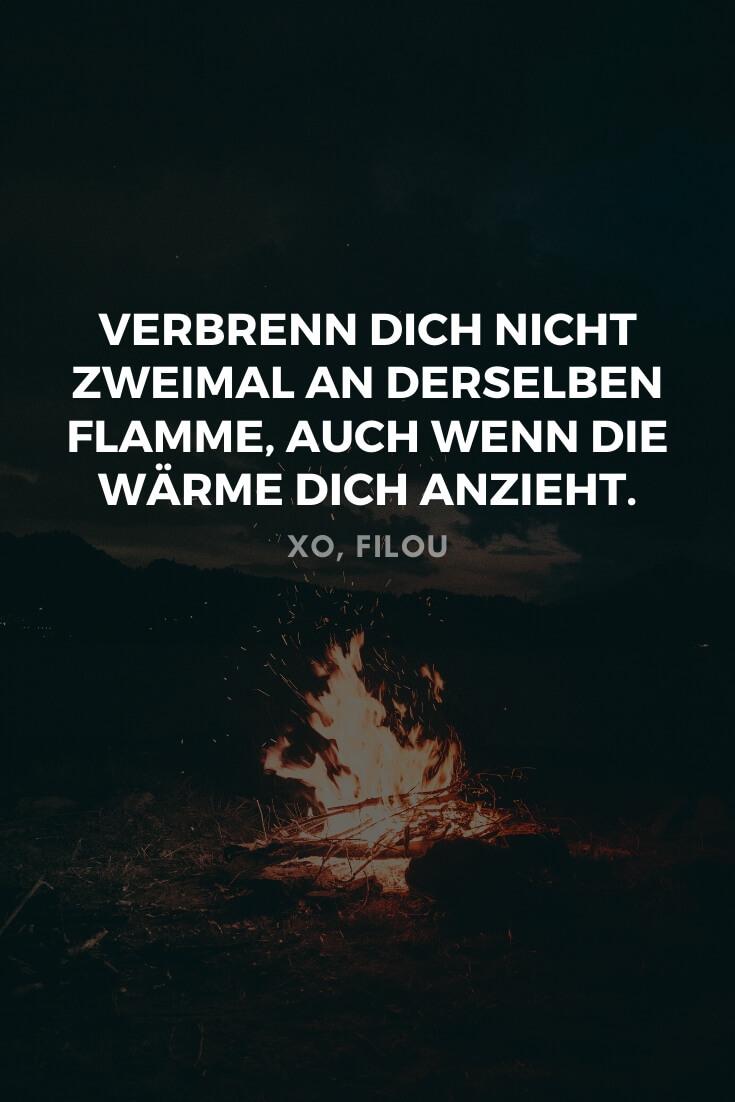 Verbrenn dich nicht zweimal an derselben Flamme, auch wenn die Wärme dich anzieht. | 21 weise Sprüche zum Nachdenken | XO, FILOU