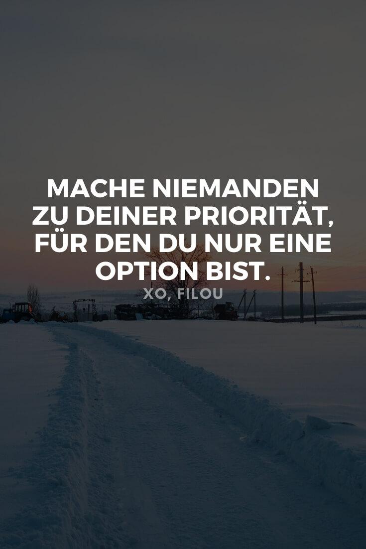 """""""Mache niemanden zu einer Priorität, für den du nur eine Option bist."""""""