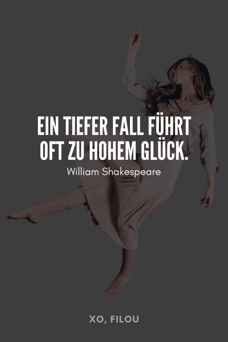 """""""Ein tiefer Fall führt oft zu hohem Glück."""" – William Shakespeare"""