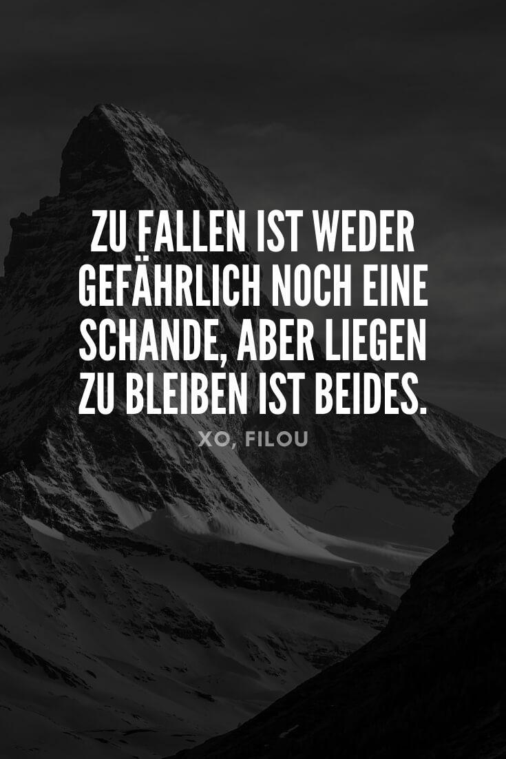 """""""Zu fallen ist weder gefährlich noch eine Schande, aber liegen zu bleiben ist beides."""""""