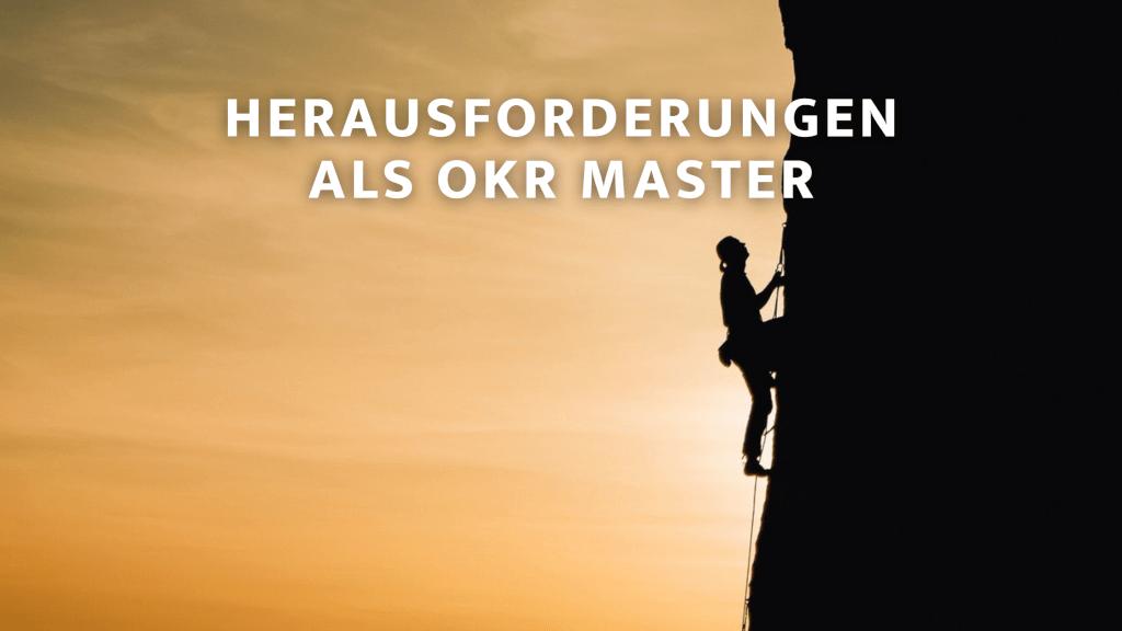 Herausforderungen als OKR Master - Erfahrungen aus der Praxis #okrmasterlife