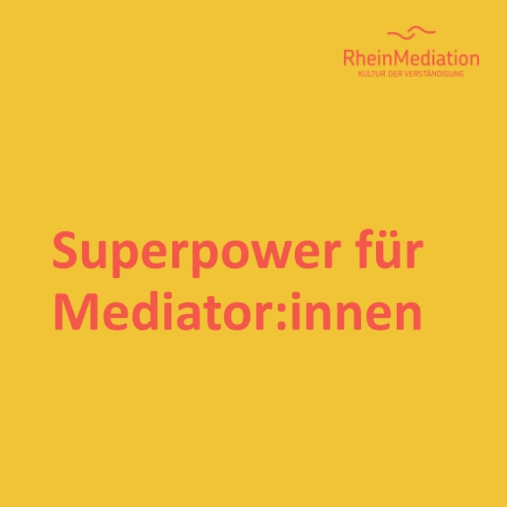 Deine eine und ultimative Superkraft als Mediator:in