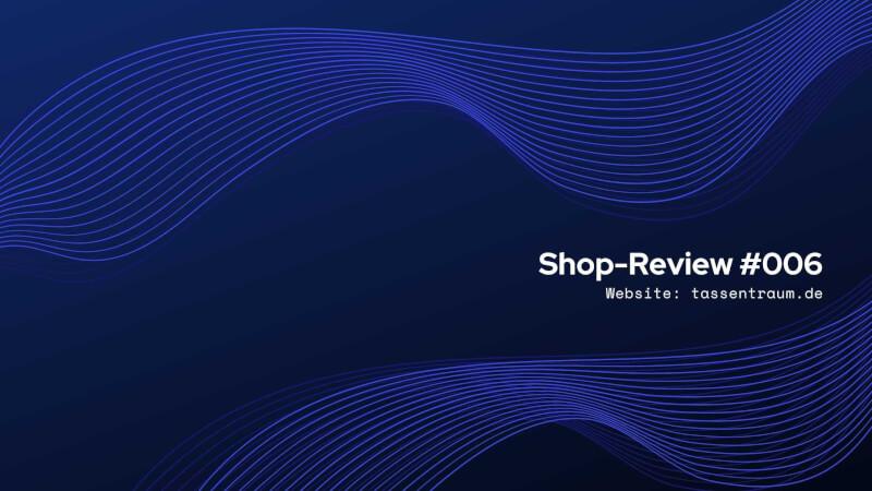 Shop-Review: Tassentraum.de