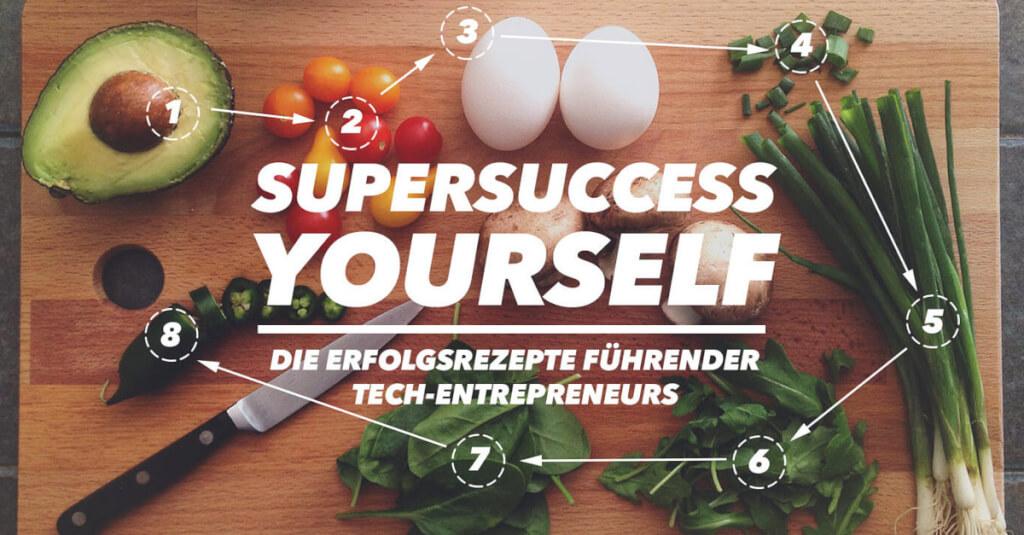 Supersuccess yourself: Die Erfolgsrezepte führender Tech-Unternehmer