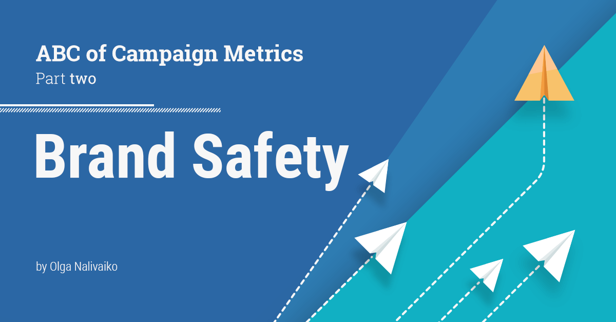 The ABC of Campaign Metrics - Part 2: Brand Safety