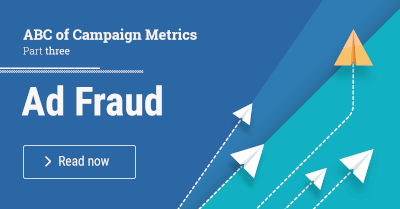 The ABC of Campaign Metrics - Part 3: Ad Fraud