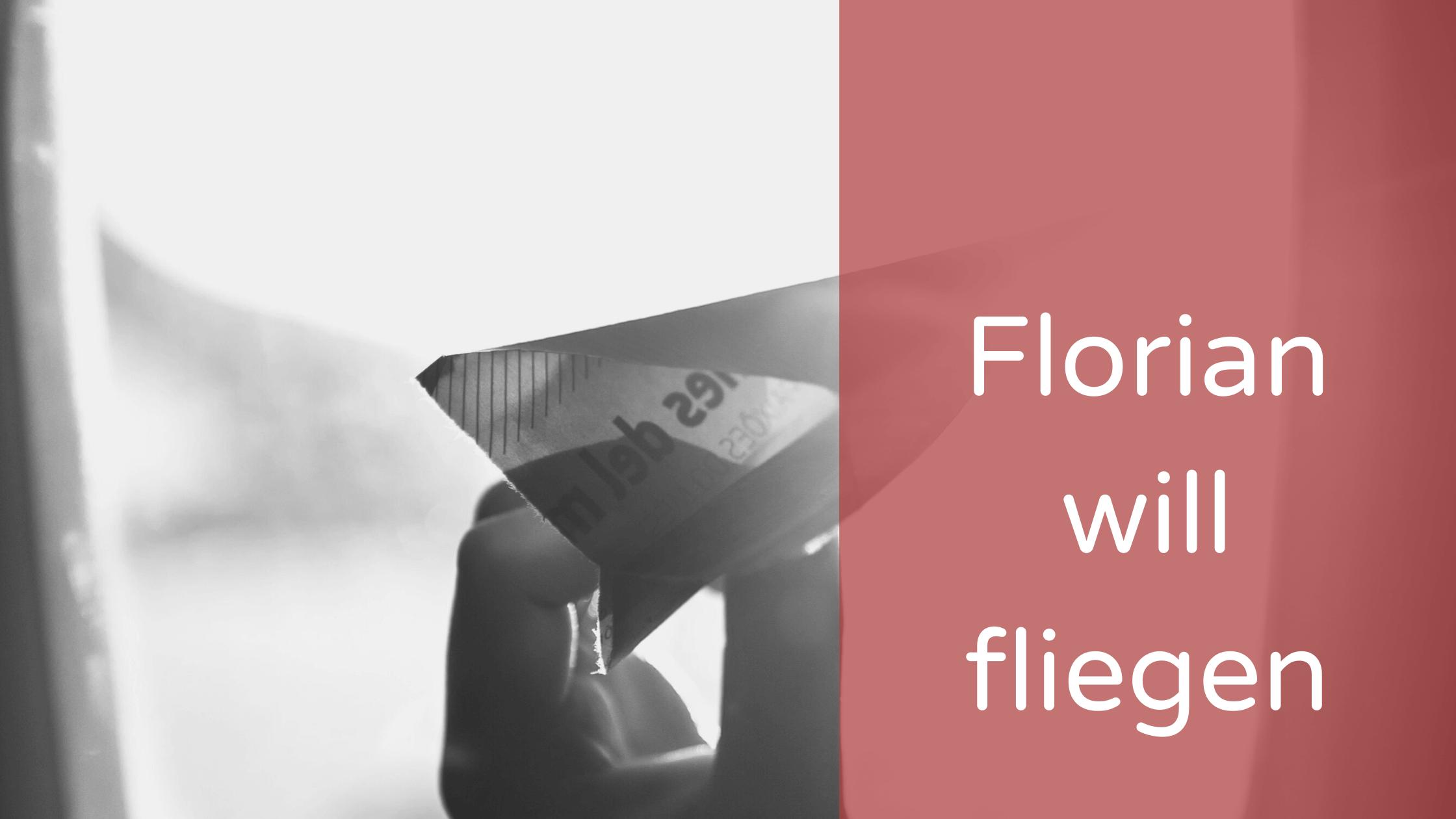 Florian will fliegen