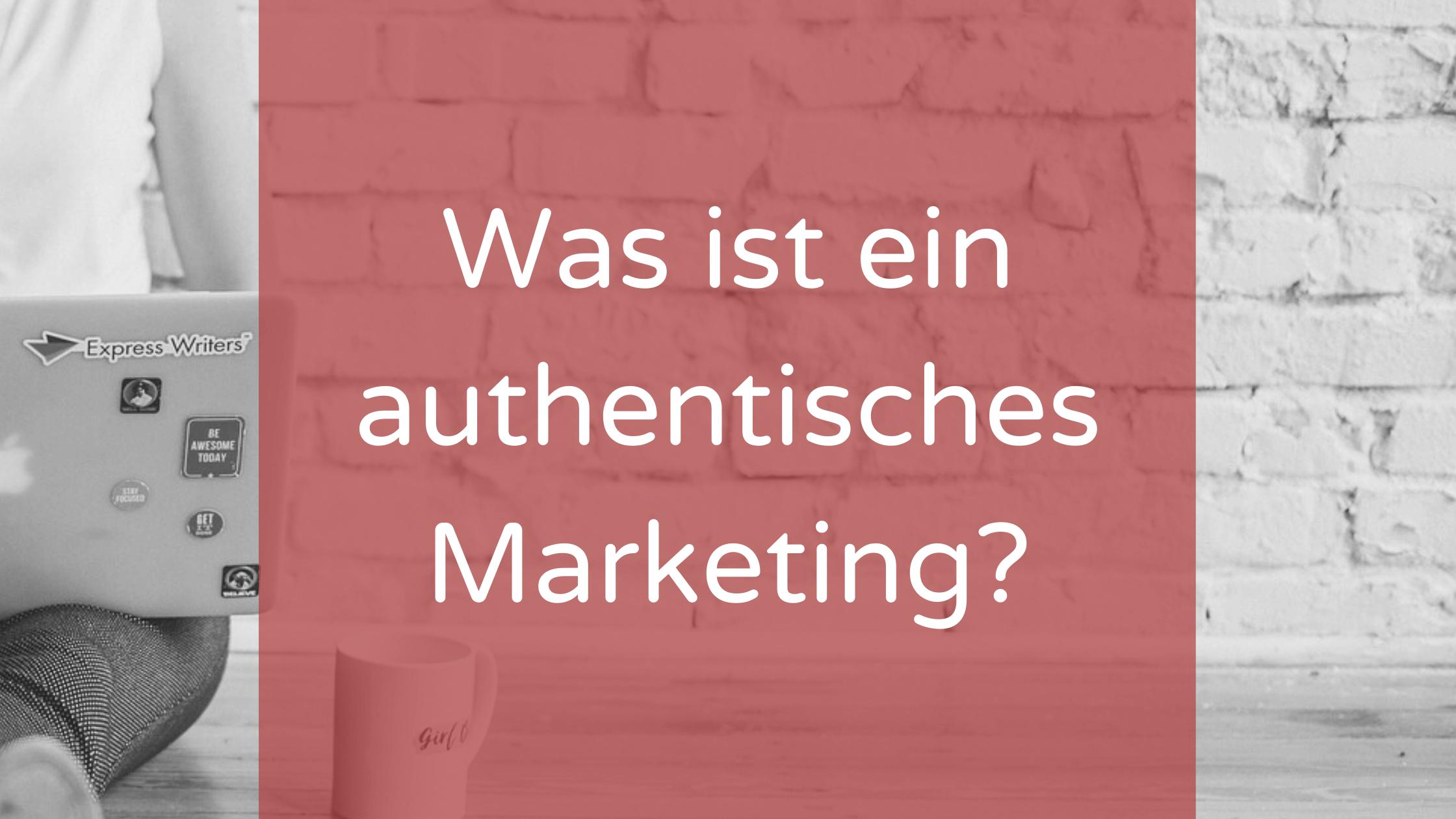 Was ist authentisches Marketing?