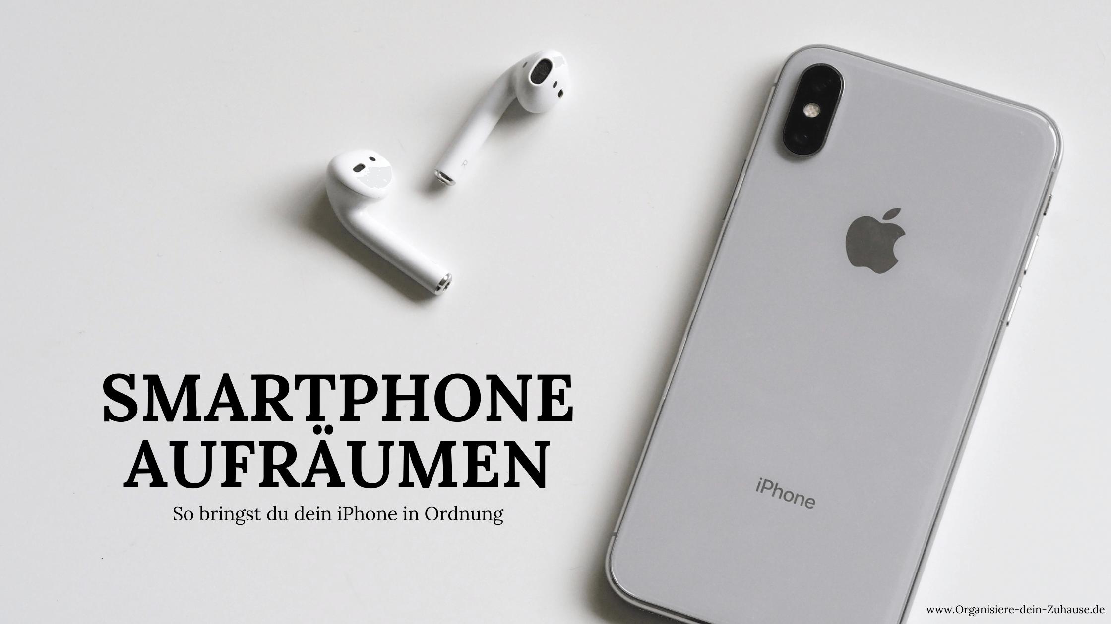 Smartphone aufräumen - So bringst du dein iPhone in Ordnung